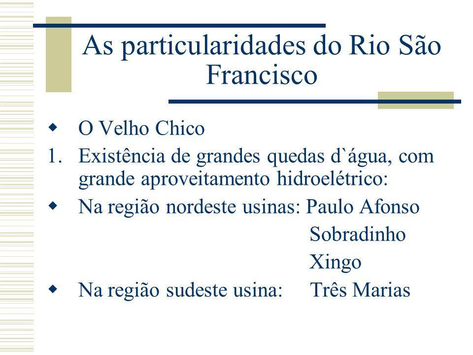 As particularidades do Rio São Francisco O Velho Chico 1.Existência de grandes quedas d`água, com grande aproveitamento hidroelétrico: Na região norde