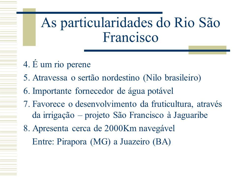 As particularidades do Rio São Francisco 4. É um rio perene 5. Atravessa o sertão nordestino (Nilo brasileiro) 6. Importante fornecedor de água potáve