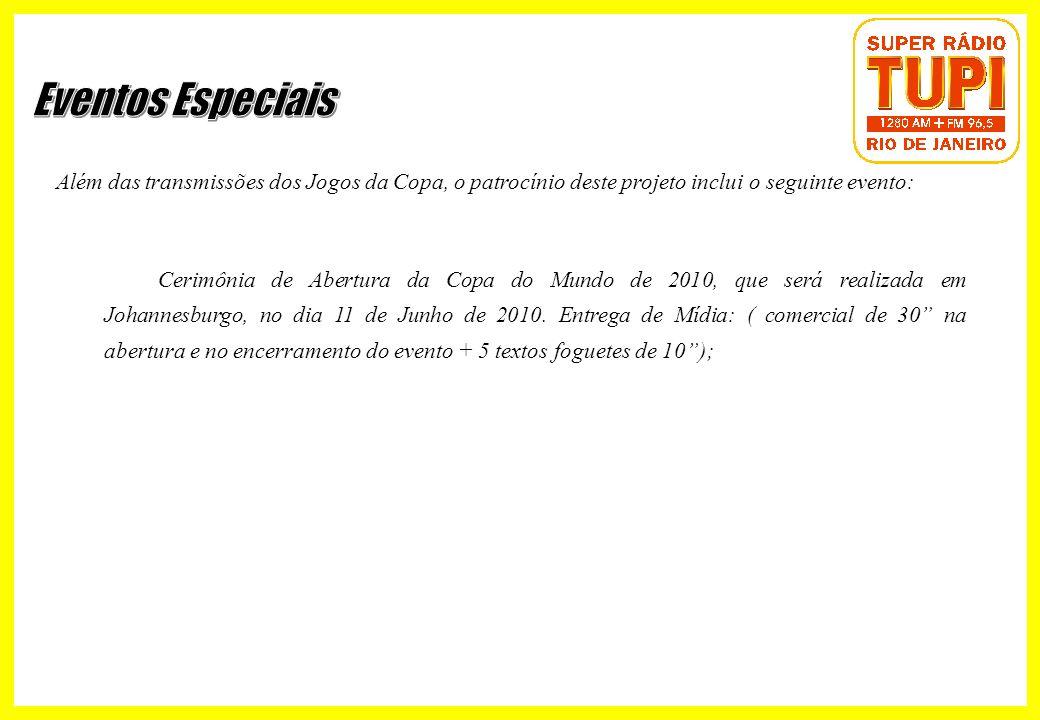 Além das transmissões dos Jogos da Copa, o patrocínio deste projeto inclui o seguinte evento: Cerimônia de Abertura da Copa do Mundo de 2010, que será