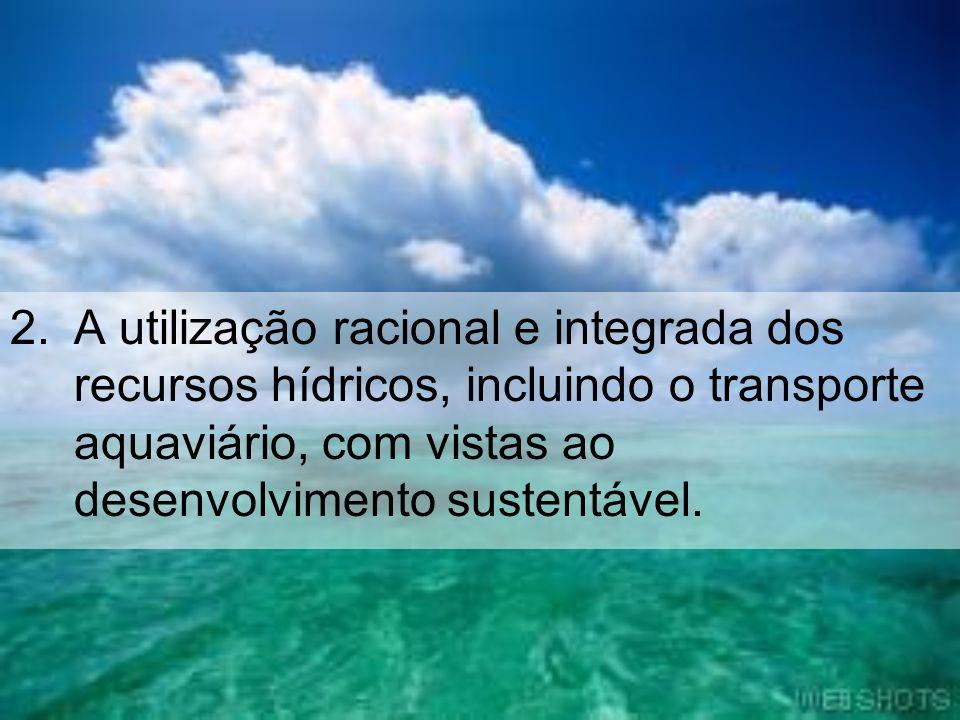 2.A utilização racional e integrada dos recursos hídricos, incluindo o transporte aquaviário, com vistas ao desenvolvimento sustentável.