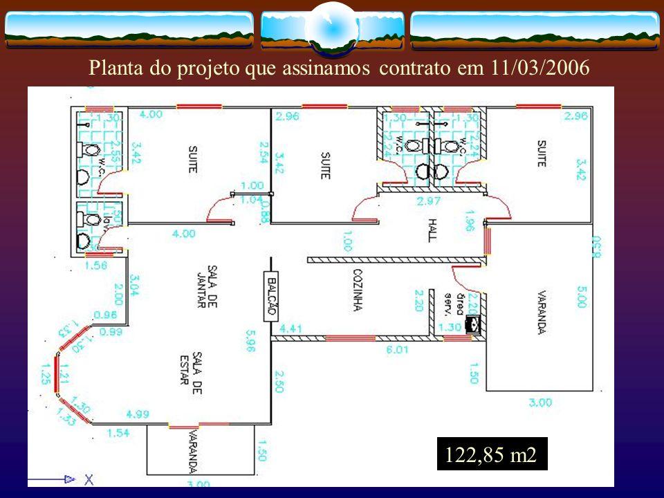 Planta do projeto que assinamos contrato em 11/03/2006 122,85 m2
