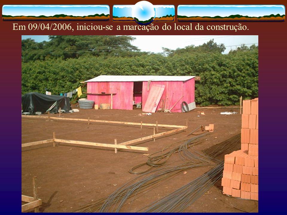 Em 09/04/2006, iniciou-se a marcação do local da construção.