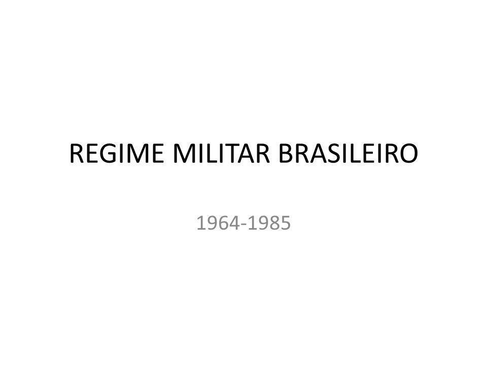 REGIME MILITAR BRASILEIRO 1964-1985