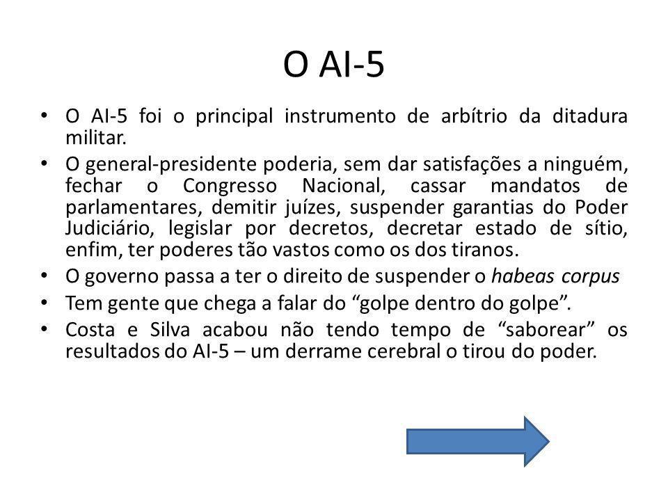 O AI-5 O AI-5 foi o principal instrumento de arbítrio da ditadura militar. O general-presidente poderia, sem dar satisfações a ninguém, fechar o Congr