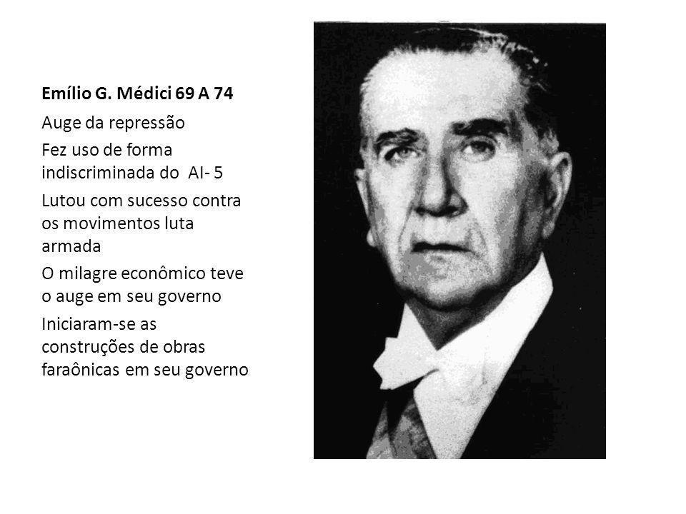 Emílio G. Médici 69 A 74 Auge da repressão Fez uso de forma indiscriminada do AI- 5 Lutou com sucesso contra os movimentos luta armada O milagre econô