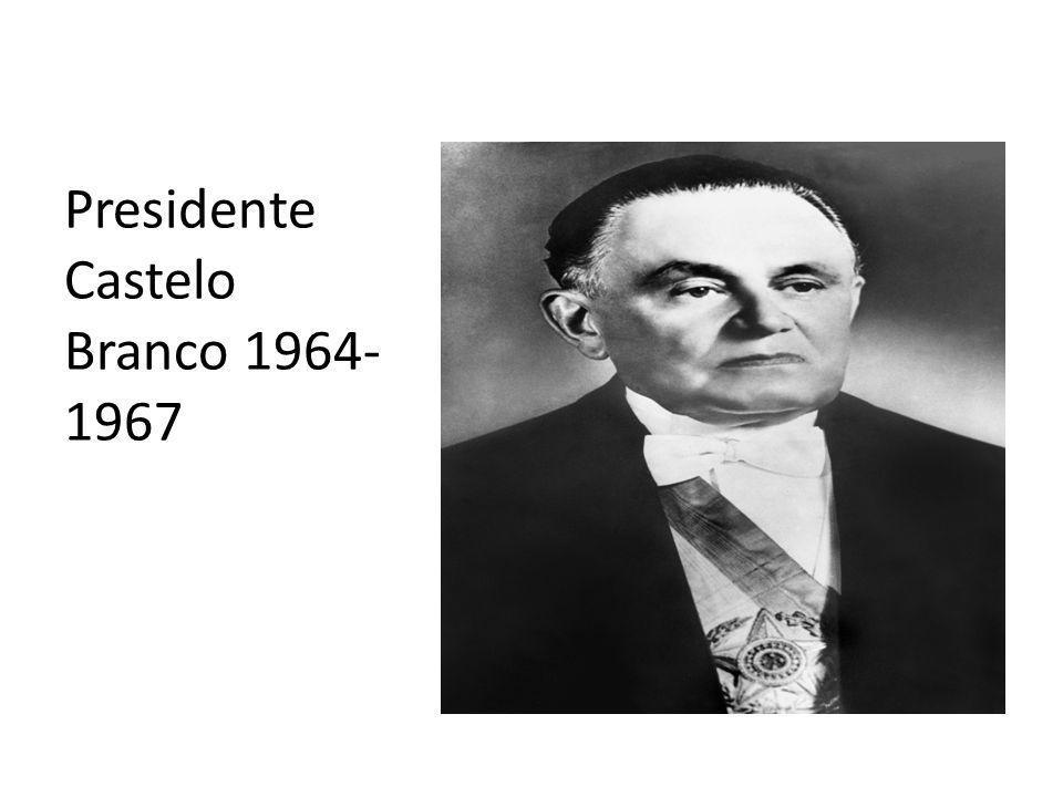 Presidente Castelo Branco 1964- 1967