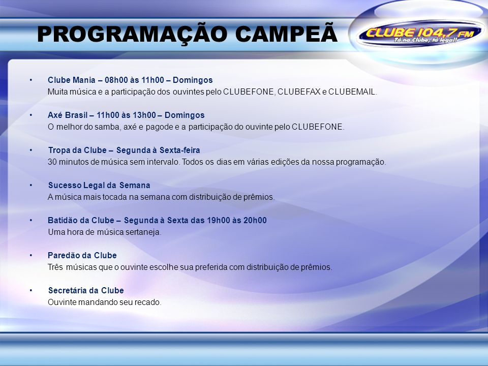 PROGRAMAÇÃO CAMPEÃ Clube Mania – 08h00 às 11h00 – Domingos Muita música e a participação dos ouvintes pelo CLUBEFONE, CLUBEFAX e CLUBEMAIL. Axé Brasil