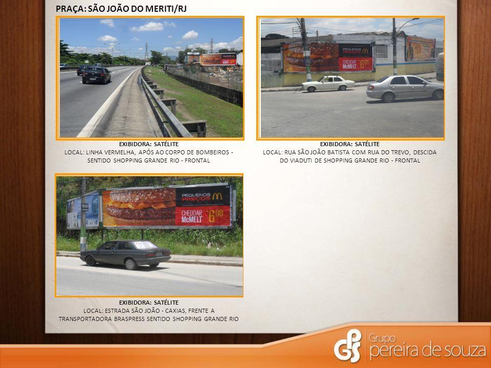 EXIBIDORA: SATÉLITE LOCAL: LINHA VERMELHA, APÓS AO CORPO DE BOMBEIROS - SENTIDO SHOPPING GRANDE RIO - FRONTAL PRAÇA: SÃO JOÃO DO MERITI/RJ EXIBIDORA: