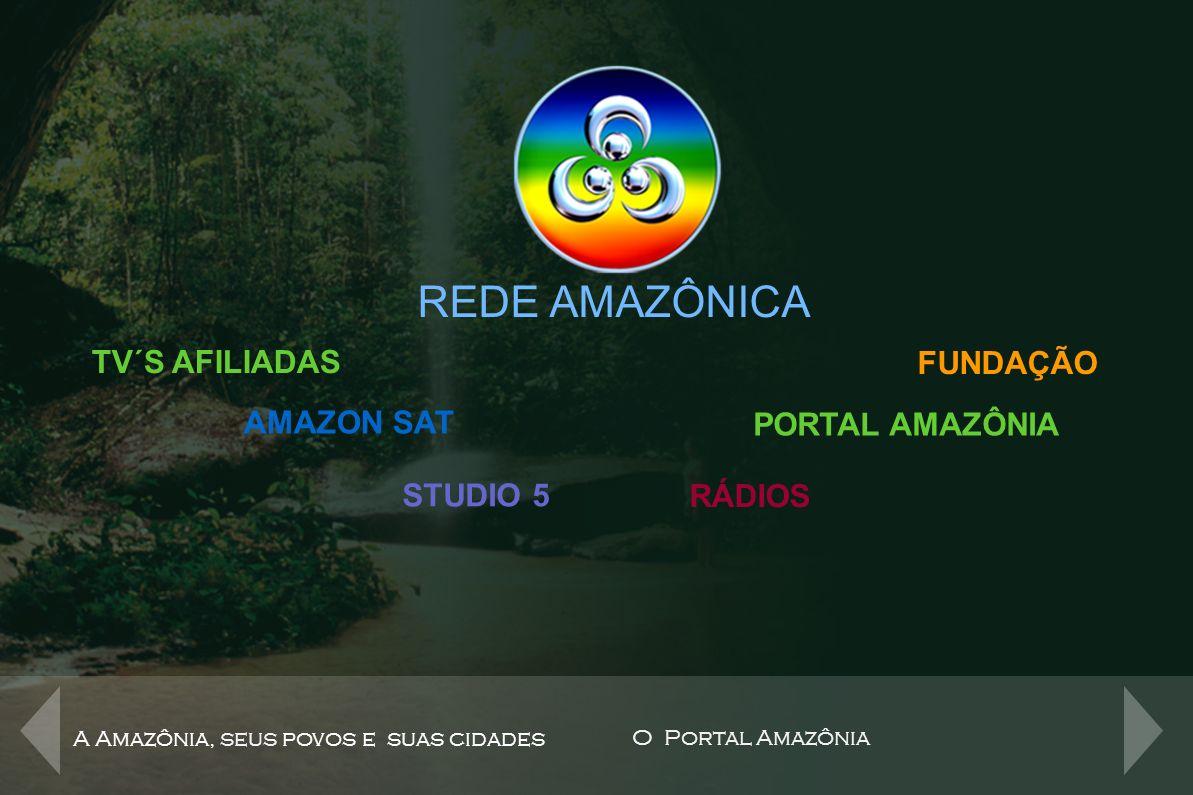 REDE AMAZÔNICA A Amazônia, seus povos e suas cidades O Portal Amazônia Canal de televisão de conteúdo amazônico, multimeio, de distribuição híbrida, aberta, a cabo, satélite, MMDS, HDTV, DTHI, internet, celular e aparelhos portáteis.TV Aberta: 5 estados da região Amazônica: Amazonas, Acre, Rondônia, Roraima e Amapá.