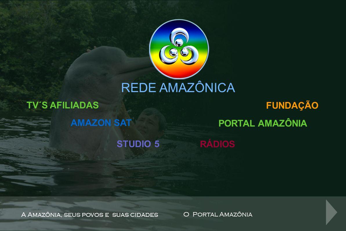 REDE AMAZÔNICA A Amazônia, seus povos e suas cidades O Portal Amazônia TV´S AFILIADAS AMAZON SAT STUDIO 5 RÁDIOS PORTAL AMAZÔNIA Shopping Center com mais de 50 lojas, rede de cinema Cinemark, área para convenções e shows com espaço para realização das maiores feiras da região Norte.