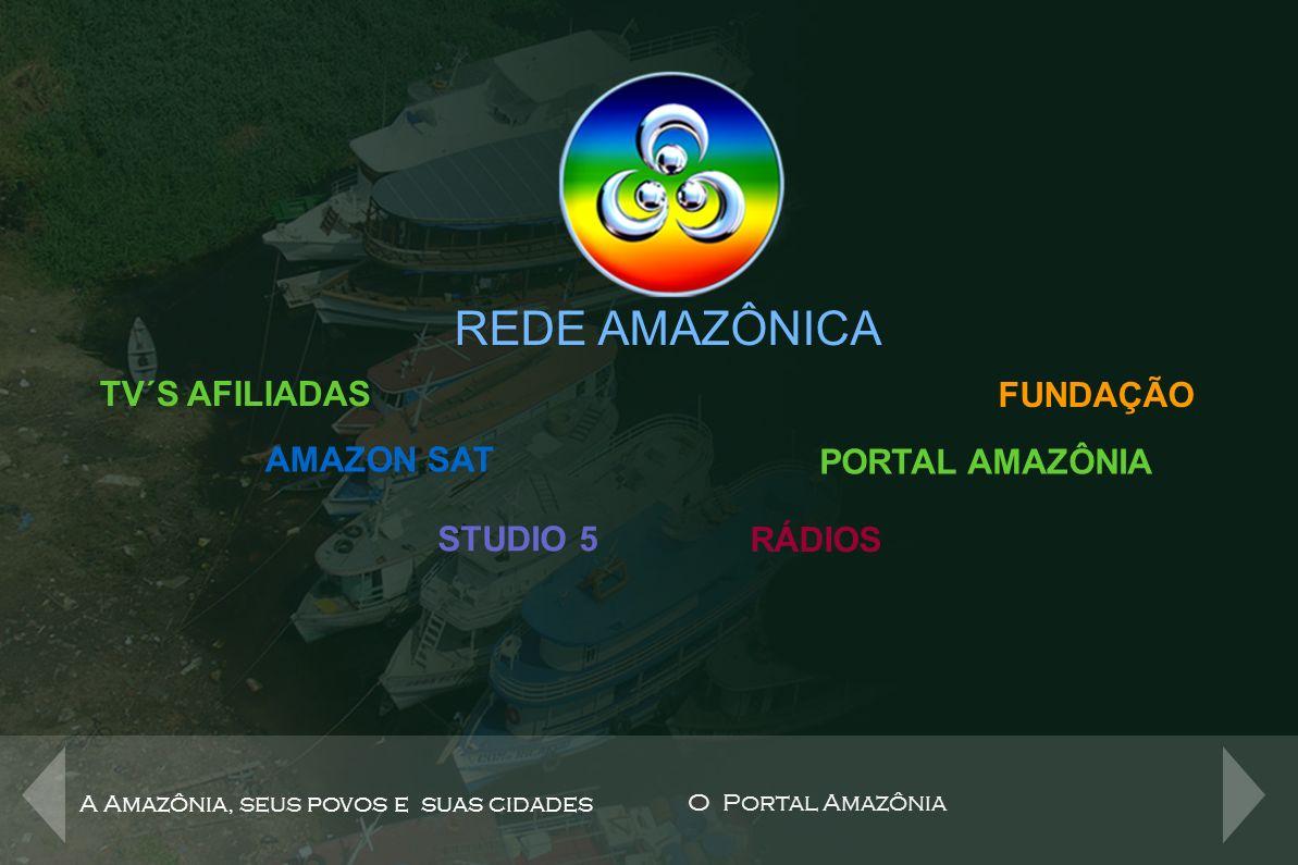 REDE AMAZÔNICA A Amazônia, seus povos e suas cidades O Portal Amazônia TV´S AFILIADAS AMAZON SAT STUDIO 5 RÁDIOS PORTAL AMAZÔNIA O Portal Amazônia.com, site da Rede Amazônica de Rádio e Televisão, afiliada da Rede Globo em cinco estados da Região Norte, é o maior canal de conteúdo sobre a Amazônia na internet, com informações e entretenimento em seções multimídia.