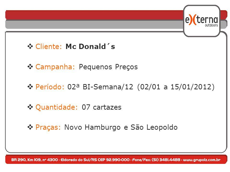 Cliente: Mc Donald´s Campanha: Pequenos Preços Período: 02ª BI-Semana/12 (02/01 a 15/01/2012) Quantidade: 07 cartazes Praças: Novo Hamburgo e São Leopoldo