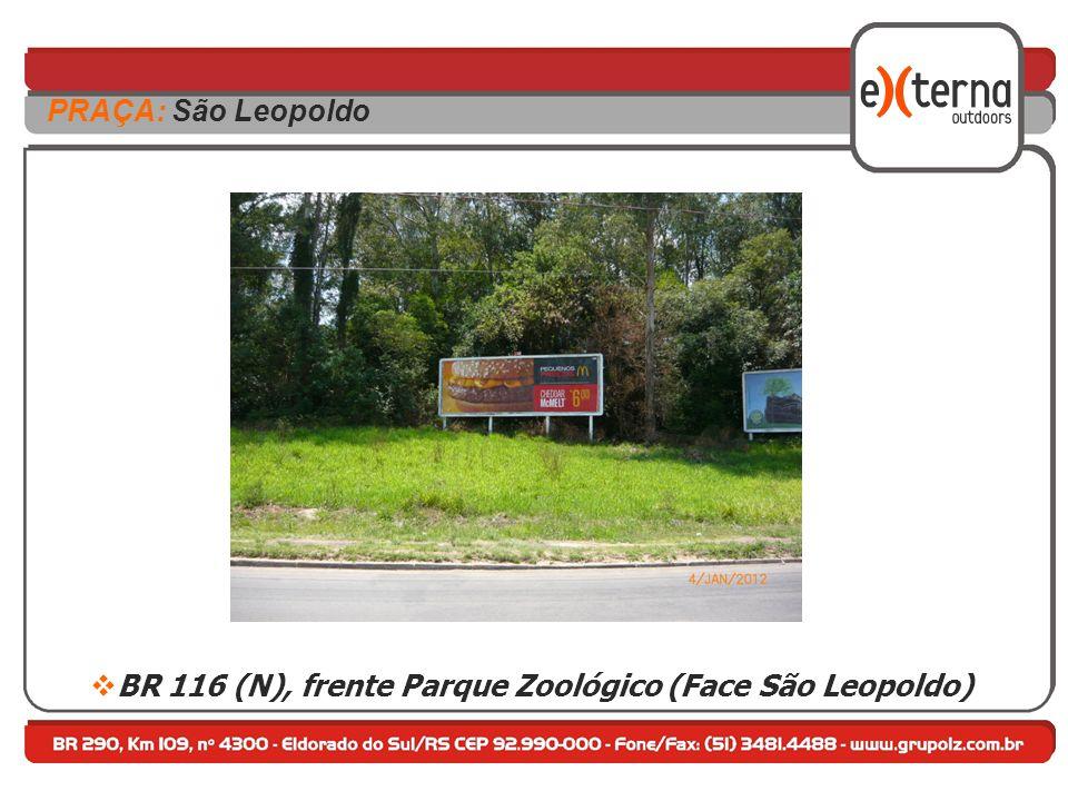 BR 116 (N), frente Parque Zoológico (Face São Leopoldo) PRAÇA: São Leopoldo