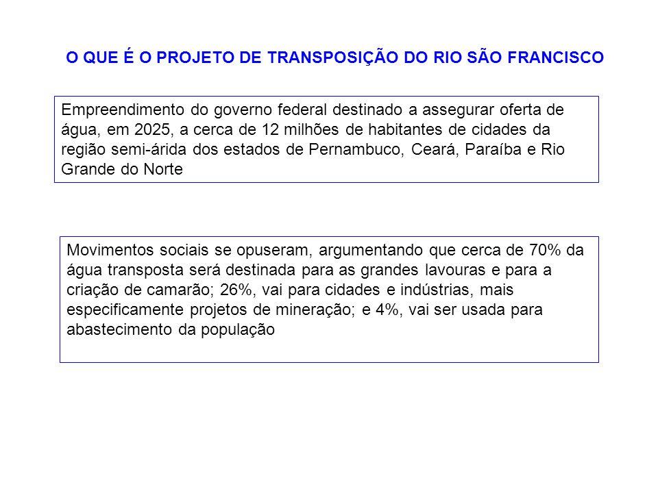 O QUE É O PROJETO DE TRANSPOSIÇÃO DO RIO SÃO FRANCISCO Empreendimento do governo federal destinado a assegurar oferta de água, em 2025, a cerca de 12