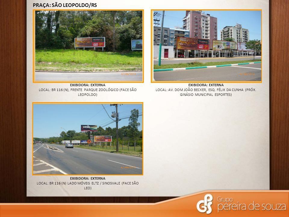 EXIBIDORA: EXTERNA LOCAL: BR 116 (N), FRENTE PARQUE ZOOLÓGICO (FACE SÃO LEOPOLDO) PRAÇA: SÃO LEOPOLDO/RS EXIBIDORA: EXTERNA LOCAL: BR 116 (N) LADO MÓV
