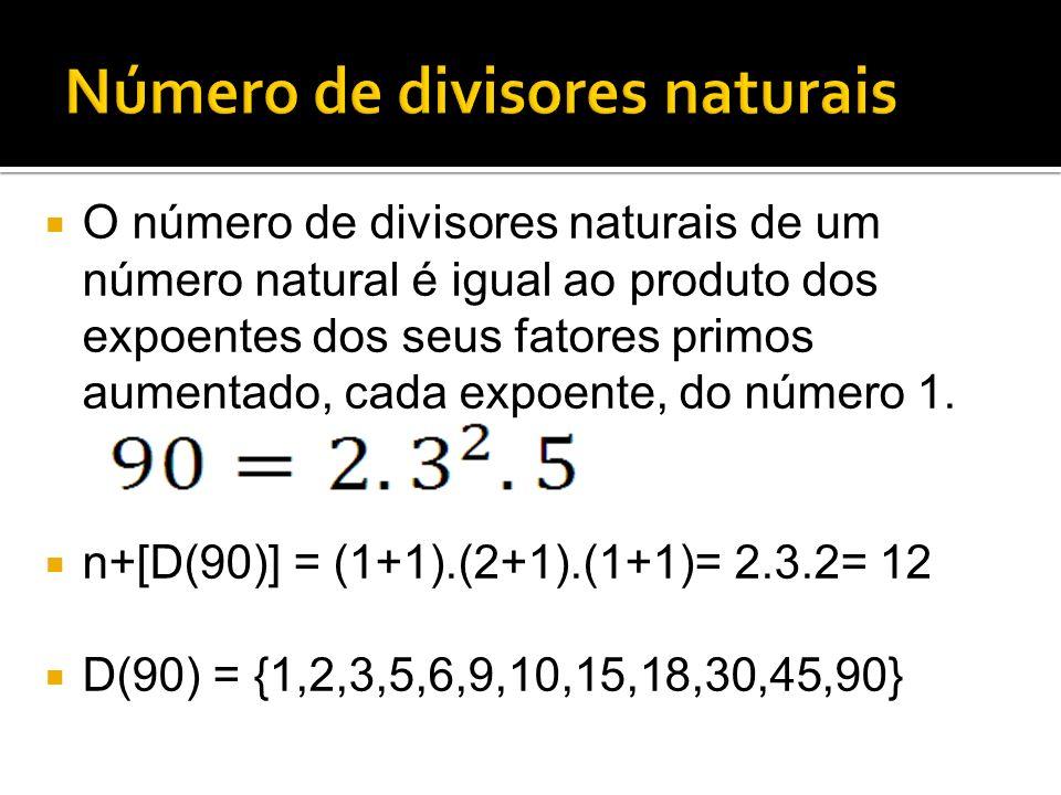 O número de divisores naturais de um número natural é igual ao produto dos expoentes dos seus fatores primos aumentado, cada expoente, do número 1. n+