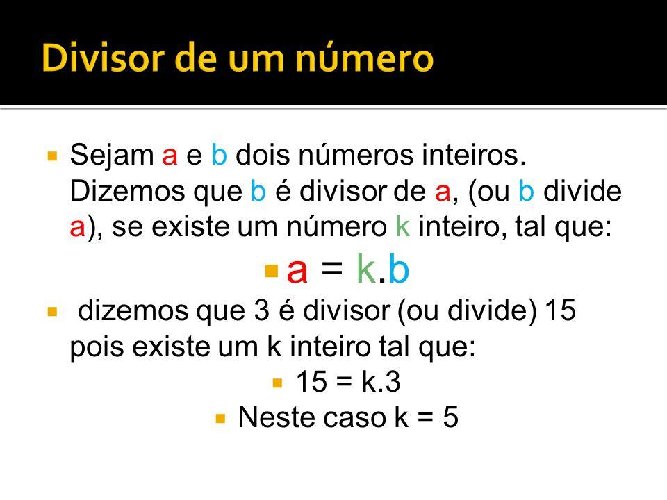 Sejam a e b dois números inteiros. Dizemos que b é divisor de a, (ou b divide a), se existe um número k inteiro, tal que: a = k.b dizemos que 3 é divi