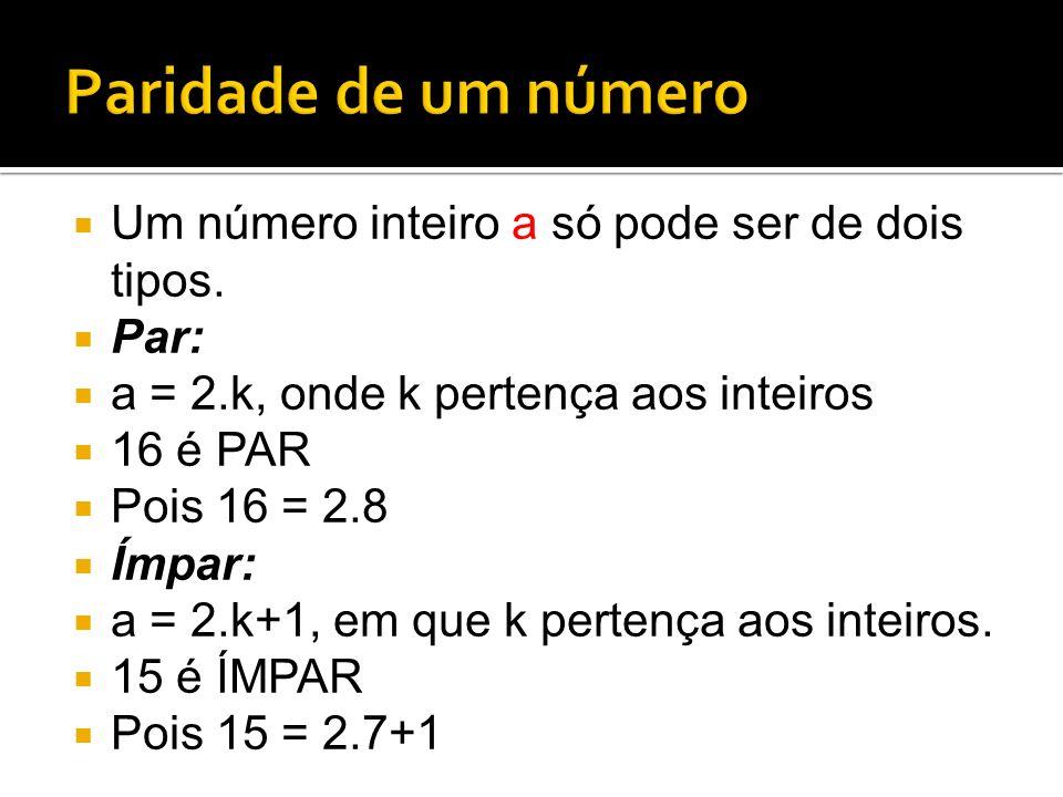 Um número inteiro a só pode ser de dois tipos. Par: a = 2.k, onde k pertença aos inteiros 16 é PAR Pois 16 = 2.8 Ímpar: a = 2.k+1, em que k pertença a