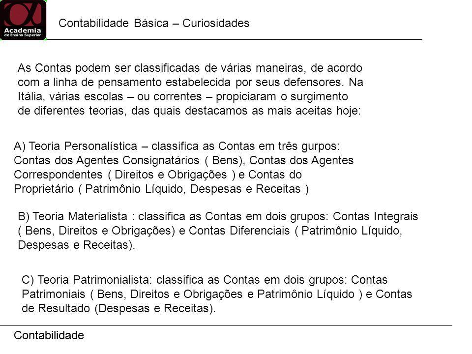 Contabilidade Contabilidade Básica – Curiosidades Contabilidade As Contas podem ser classificadas de várias maneiras, de acordo com a linha de pensame