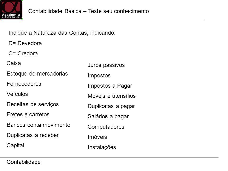 Contabilidade Contabilidade Básica – Teste seu conhecimento Contabilidade Indique a Natureza das Contas, indicando: D= Devedora C= Credora Caixa Estoq