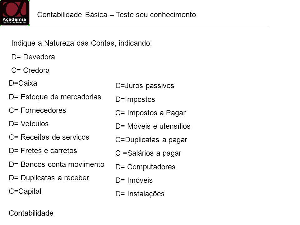 Contabilidade Contabilidade Básica – Teste seu conhecimento Contabilidade Indique a Natureza das Contas, indicando: D= Devedora C= Credora D=Caixa D=