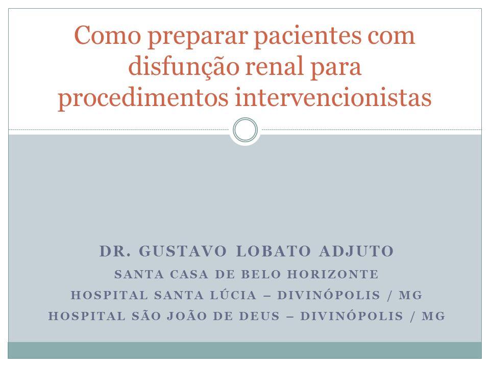 DR. GUSTAVO LOBATO ADJUTO SANTA CASA DE BELO HORIZONTE HOSPITAL SANTA LÚCIA – DIVINÓPOLIS / MG HOSPITAL SÃO JOÃO DE DEUS – DIVINÓPOLIS / MG Como prepa