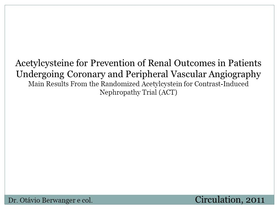 Circulation, 2011 Dr. Otávio Berwanger e col. Acetylcysteine for Prevention of Renal Outcomes in Patients Undergoing Coronary and Peripheral Vascular