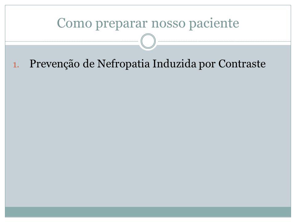 Como preparar nosso paciente 1. Prevenção de Nefropatia Induzida por Contraste