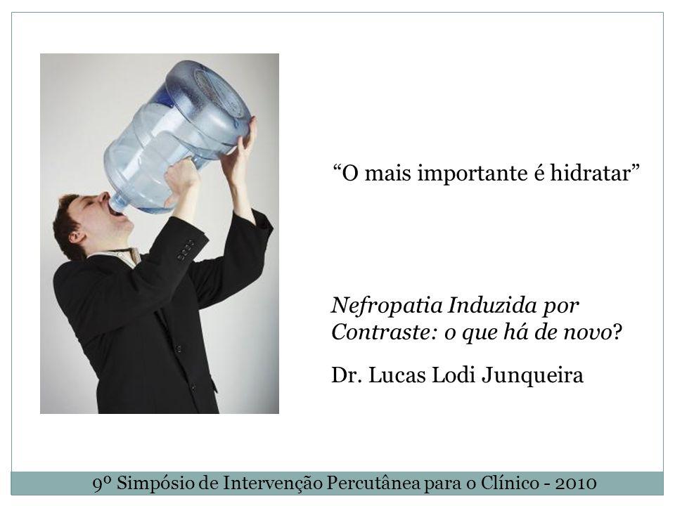 Nefropatia Induzida por Contraste: o que há de novo? Dr. Lucas Lodi Junqueira 9º Simpósio de Intervenção Percutânea para o Clínico - 2010 O mais impor