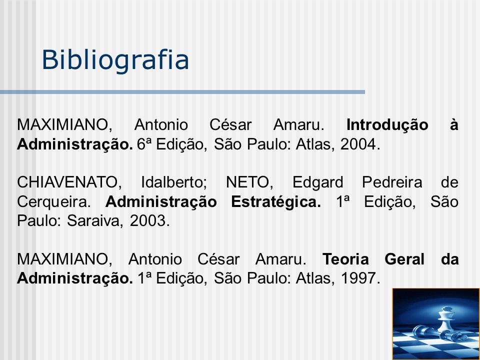 Bibliografia MAXIMIANO, Antonio César Amaru. Introdução à Administração. 6ª Edição, São Paulo: Atlas, 2004. CHIAVENATO, Idalberto; NETO, Edgard Pedrei