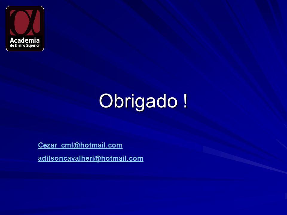 Obrigado ! Cezar_cml@hotmail.com adilsoncavalheri@hotmail.com