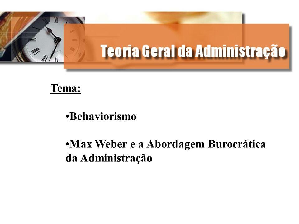 Tema: Behaviorismo Max Weber e a Abordagem Burocrática da Administração