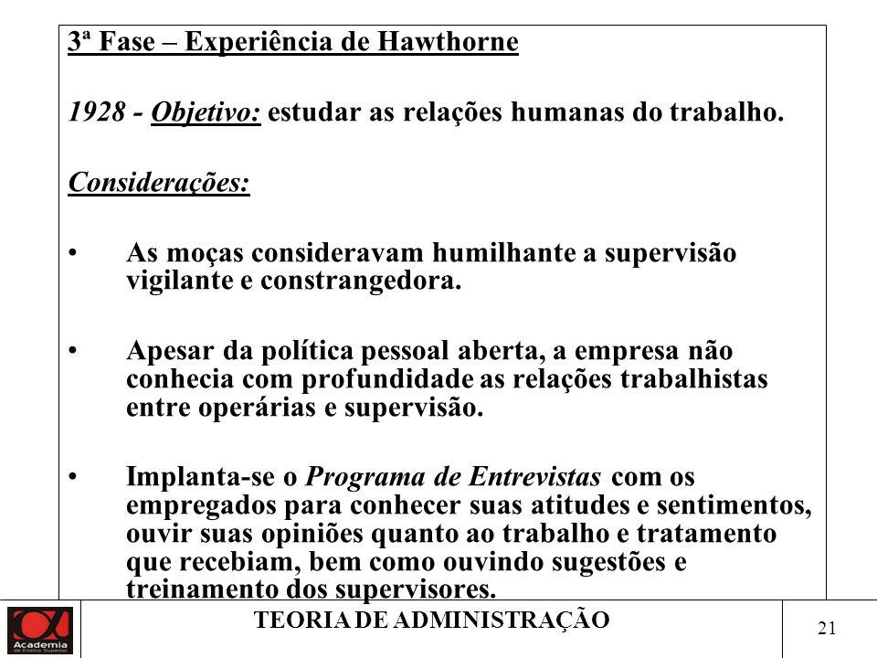20 TEORIA DE ADMINISTRAÇÃO 2ª Fase – Experiência de Hawthorne Conclusões: 1.As funcionárias gostavam de trabalhar na sal de prova onde a supervisão er
