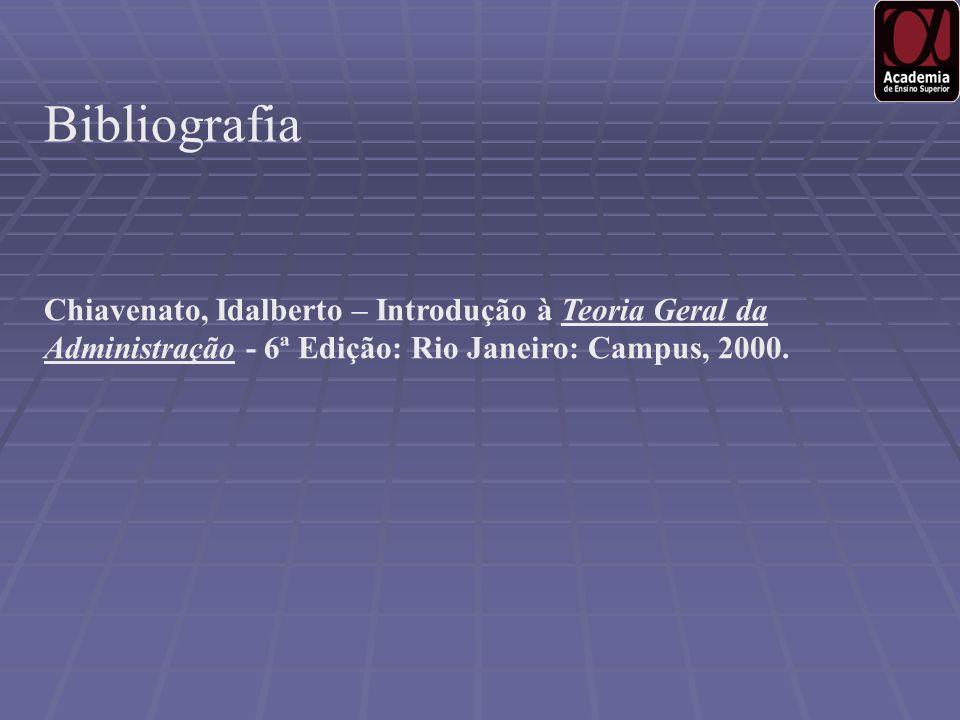 Chiavenato, Idalberto – Introdução à Teoria Geral da Administração - 6ª Edição: Rio Janeiro: Campus, 2000. Bibliografia