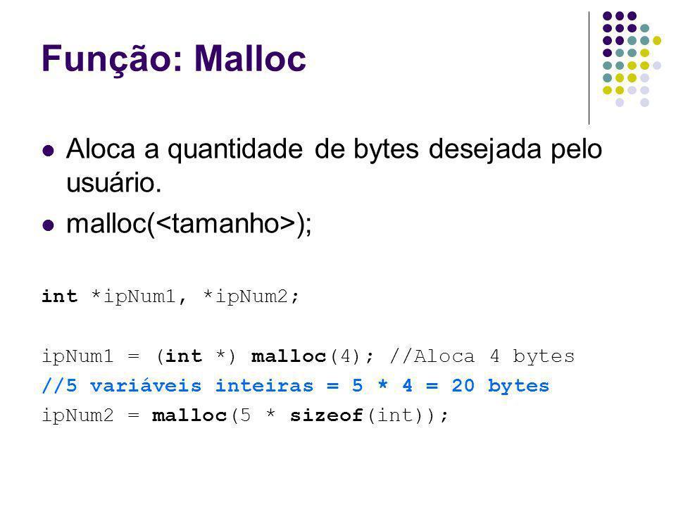 Função: Malloc Aloca a quantidade de bytes desejada pelo usuário. malloc( ); int *ipNum1, *ipNum2; ipNum1 = (int *) malloc(4); //Aloca 4 bytes //5 var