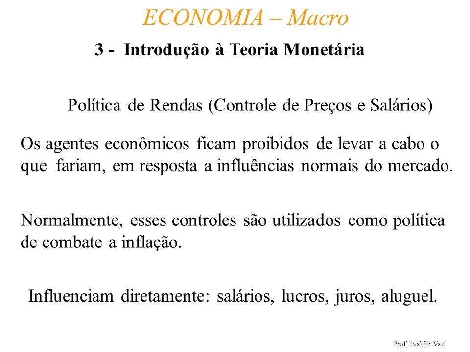 Prof. Ivaldir Vaz ECONOMIA – Macro 22 Política de Rendas (Controle de Preços e Salários) Os agentes econômicos ficam proibidos de levar a cabo o que f