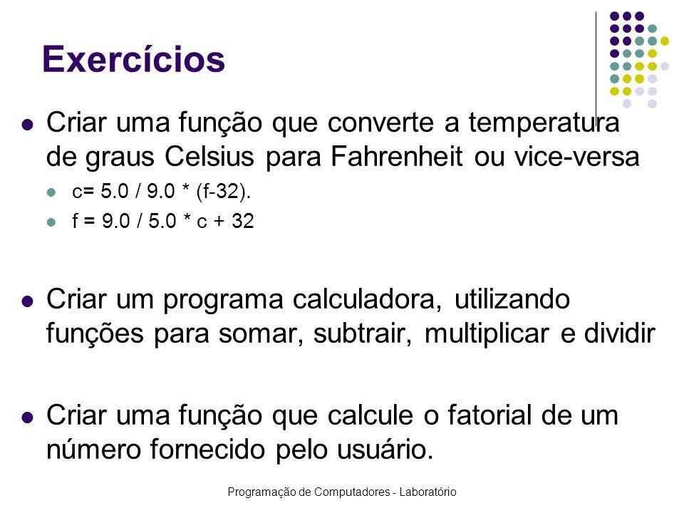 Programação de Computadores - Laboratório Exercícios Criar uma função que converte a temperatura de graus Celsius para Fahrenheit ou vice-versa c= 5.0