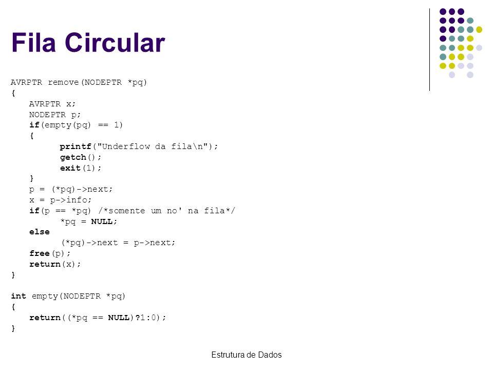 Estrutura de Dados Fila Circular AVRPTR remove(NODEPTR *pq) { AVRPTR x; NODEPTR p; if(empty(pq) == 1) { printf(