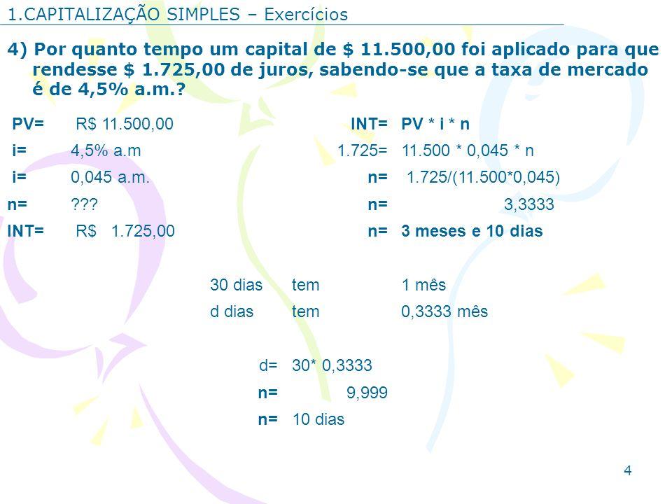4 1.CAPITALIZAÇÃO SIMPLES – Exercícios 4) Por quanto tempo um capital de $ 11.500,00 foi aplicado para que rendesse $ 1.725,00 de juros, sabendo-se qu