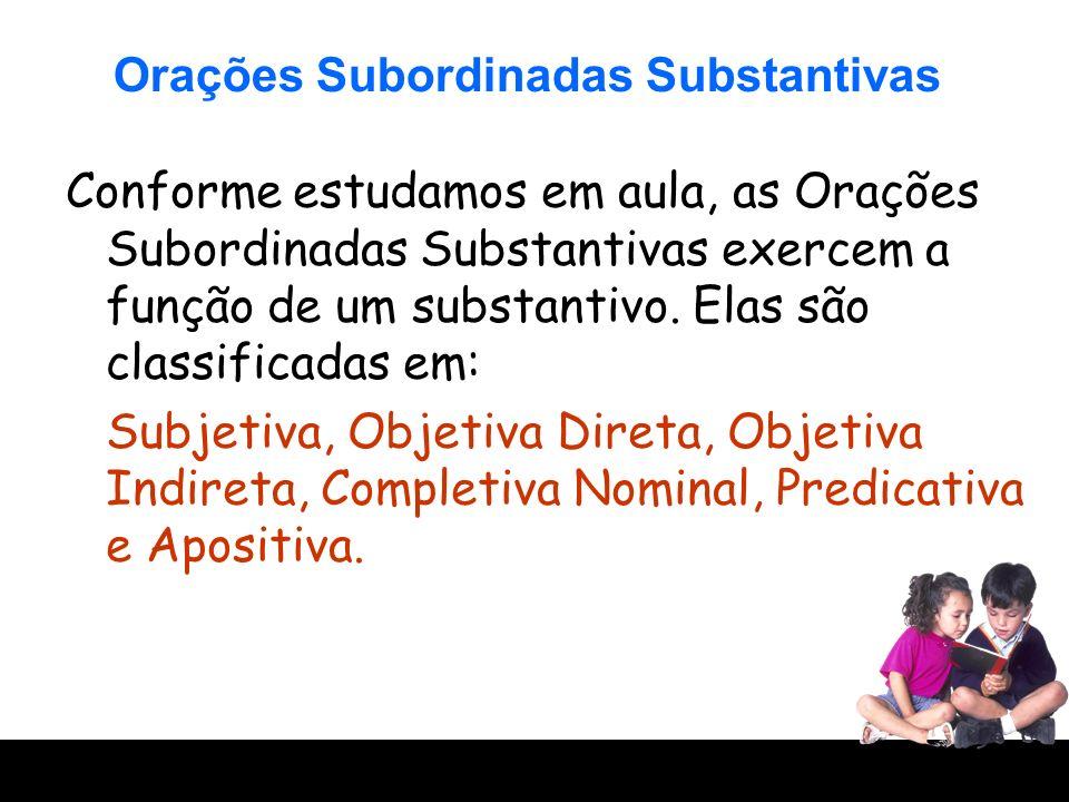 Orações Subordinadas Substantivas Conforme estudamos em aula, as Orações Subordinadas Substantivas exercem a função de um substantivo. Elas são classi