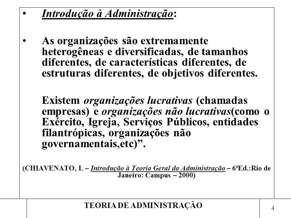 5 TEORIA DE ADMINISTRAÇÃO A Teoria das Organizações (TO) é o campo do conhecimento humano que se ocupa do estudo das organizações em geral.