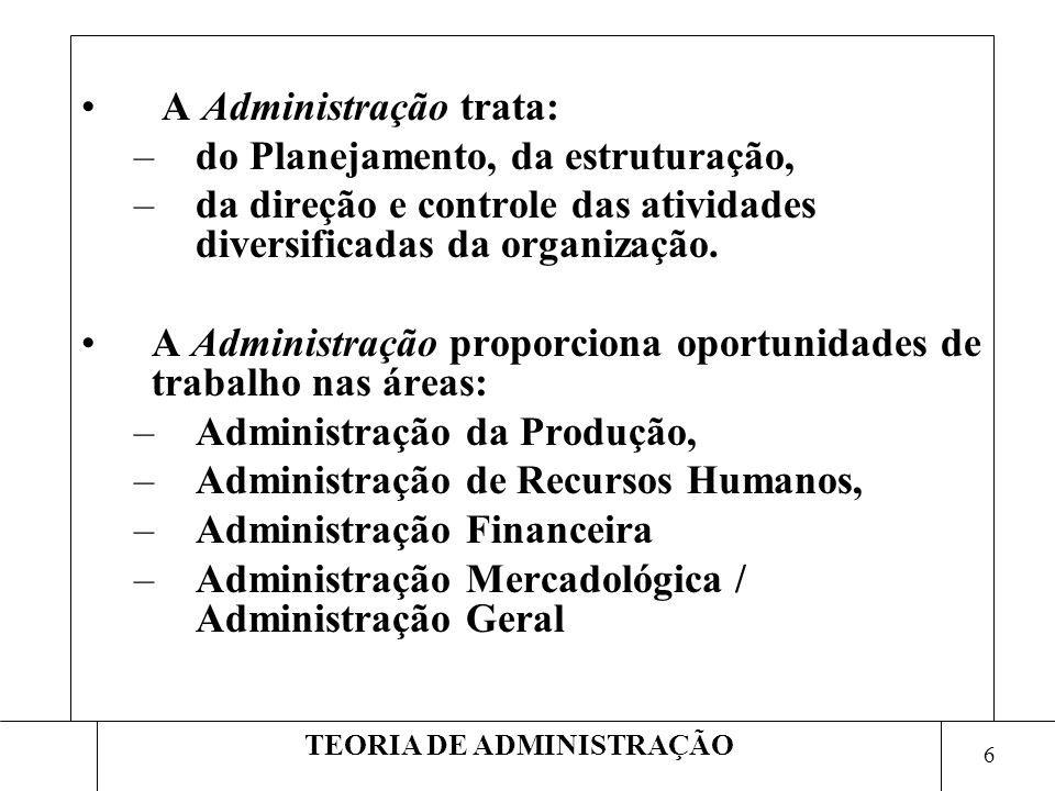 7 TEORIA DE ADMINISTRAÇÃO Habilidades da Administração: –Habilidade Técnica: consiste em utilizar conhecimentos, métodos, técnicas e equipamentos necessários para o desempenho de tarefas específicas, por meio da experiência e educação.