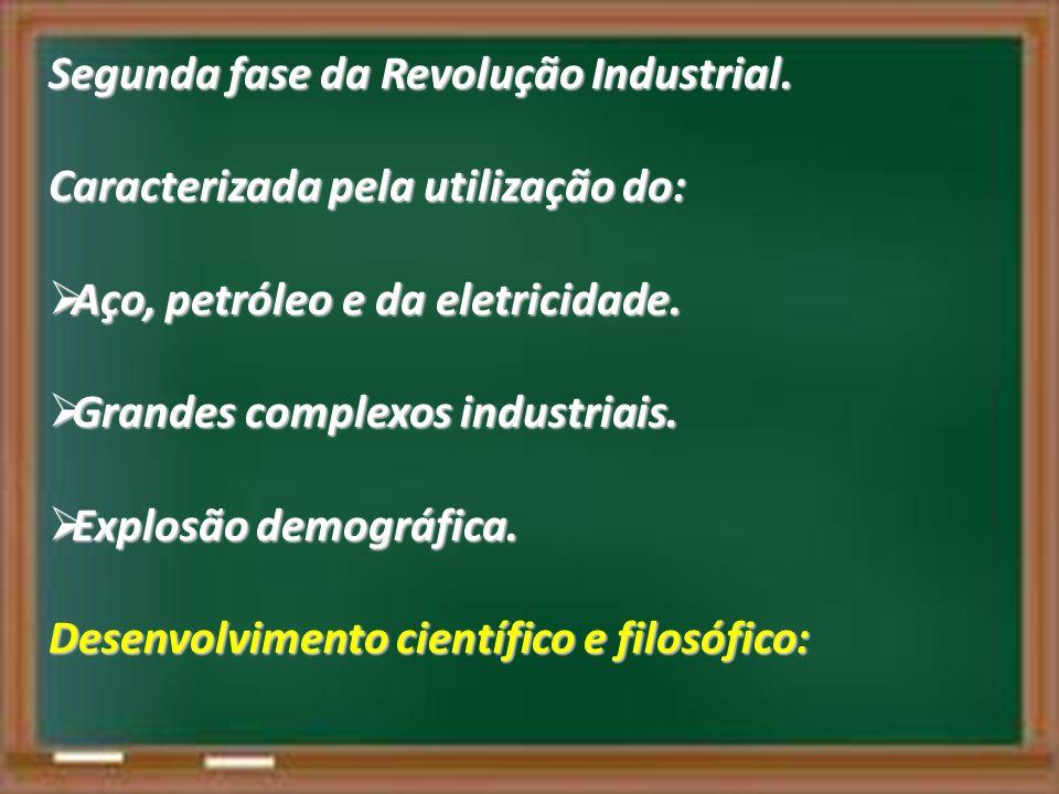 Segunda fase da Revolução Industrial. Caracterizada pela utilização do: Aço, petróleo e da eletricidade. Aço, petróleo e da eletricidade. Grandes comp