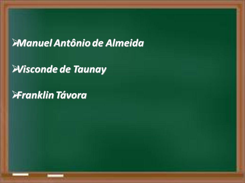 Manuel Antônio de Almeida Manuel Antônio de Almeida Visconde de Taunay Visconde de Taunay Franklin Távora Franklin Távora