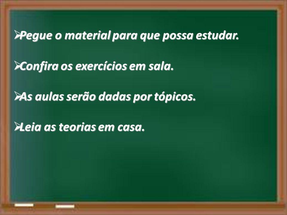 Pegue o material para que possa estudar. Pegue o material para que possa estudar. Confira os exercícios em sala. Confira os exercícios em sala. As aul