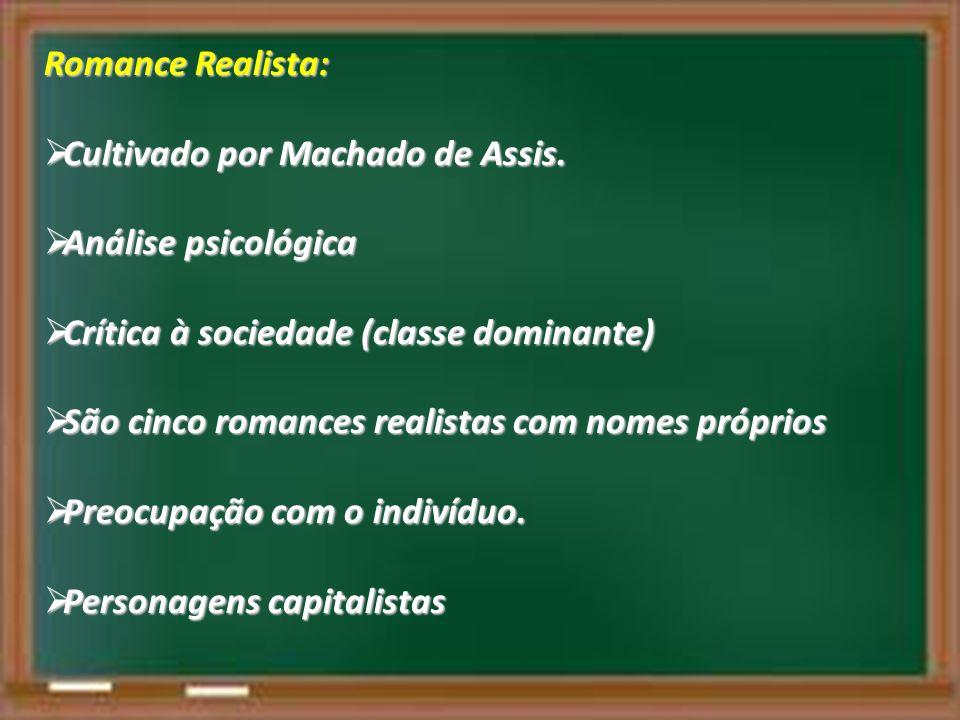 Romance Realista: Cultivado por Machado de Assis. Cultivado por Machado de Assis. Análise psicológica Análise psicológica Crítica à sociedade (classe
