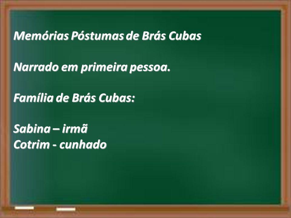 Memórias Póstumas de Brás Cubas Narrado em primeira pessoa. Família de Brás Cubas: Sabina – irmã Cotrim - cunhado