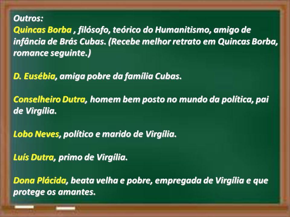 Outros: Quincas Borba, filósofo, teórico do Humanitismo, amigo de infância de Brás Cubas. (Recebe melhor retrato em Quincas Borba, romance seguinte.)