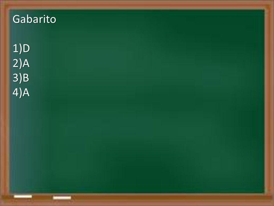 Gabarito 1)D 2)A 3)B 4)A