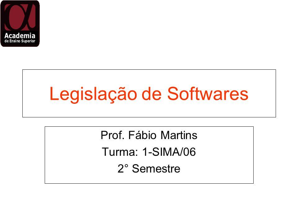 Legislação de Softwares Prof. Fábio Martins Turma: 1-SIMA/06 2° Semestre